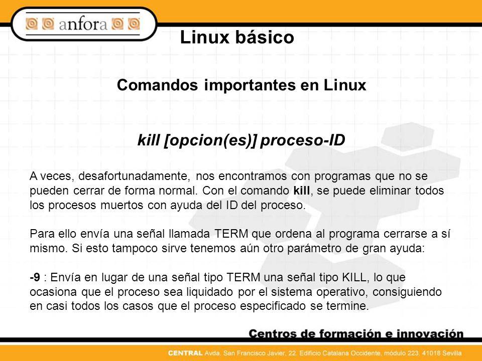 Comandos importantes en Linux kill [opcion(es)] proceso-ID